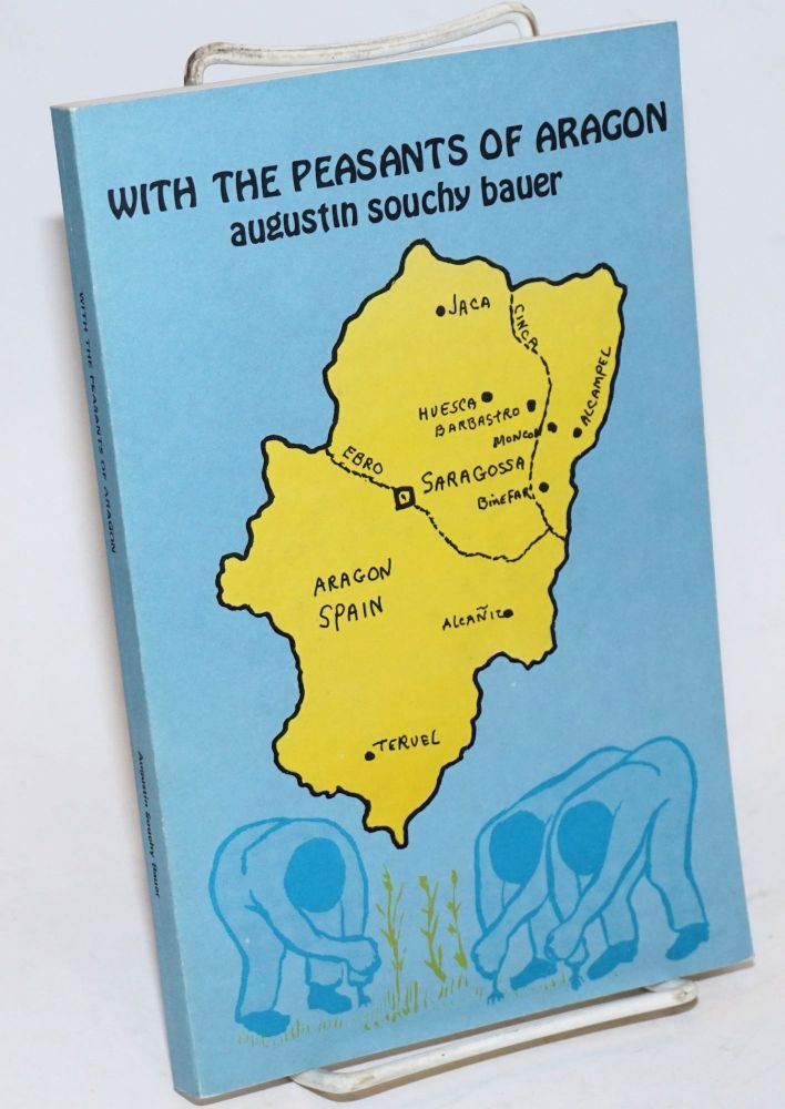 With the peasants of Aragon; libertarian communism in the liberated areas. Translated by Abe Bluestein. Augustin Souchy Bauer.