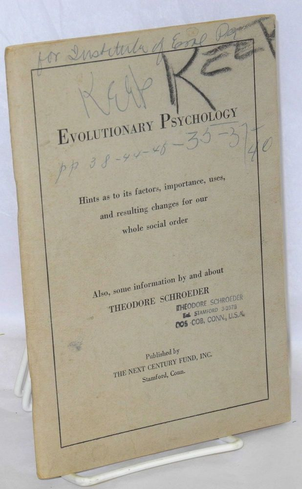 Evolutionary psychology: hints as to its factors, importance, uses, and resulting changes for our whole social order. Also, some information by and about Theodore Schroeder. Theodore Schroeder, Ilsley Boone.