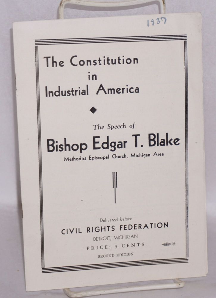 The constitution in industrial America, the speech of. Edgar T. Blake.