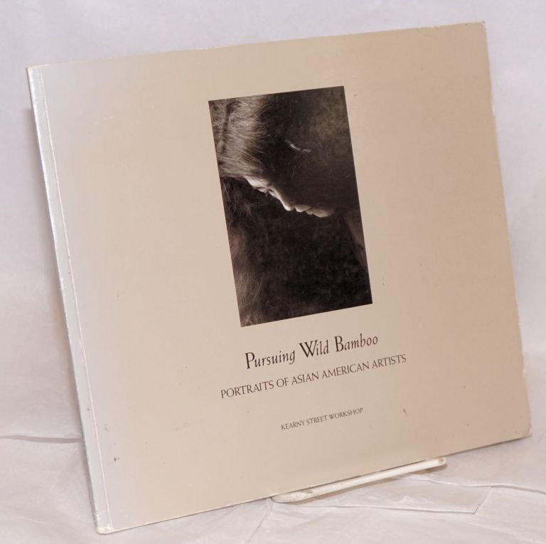 Pursuing wild bamboo; portraits of Asian American artists. Zand Gee, Crystal K. D. Huie, Bob Hsiang, Lenny Limjoco.