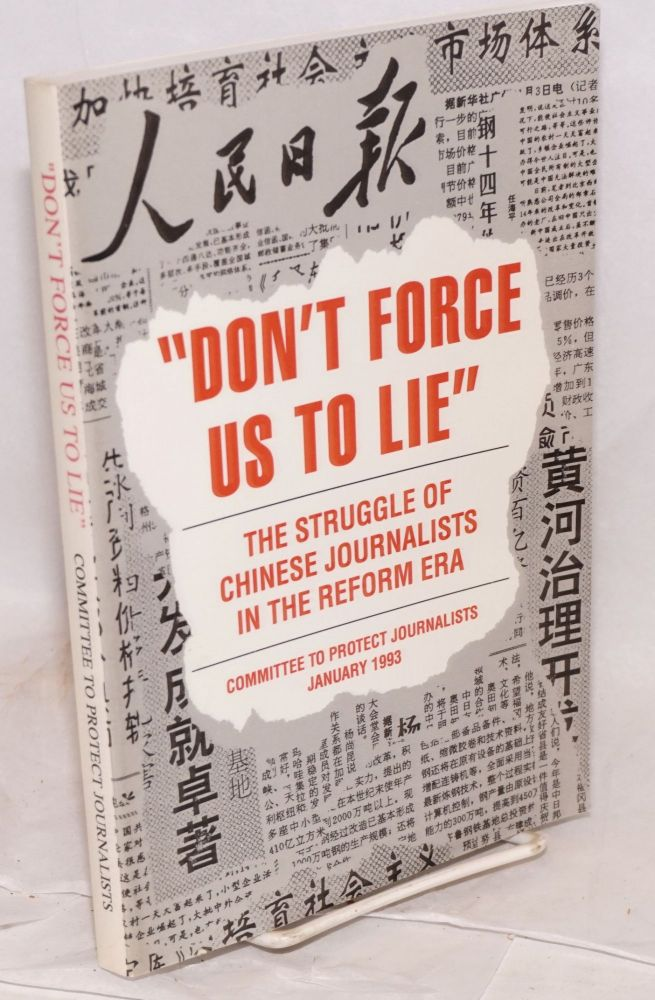 Don't Force Us to Lie: The Struggle of Chinese Journalists in the Reform Era. Allison Liu Jernow.