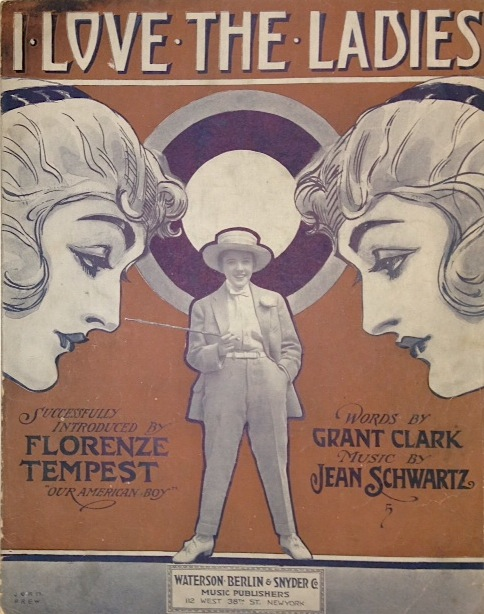"""I love the ladies; successfully introduced by Florenze Tempest, """"our American boy"""" Florence Tempest, , aka Florenze Tempest, Grant Clark, Jean Schwartz."""