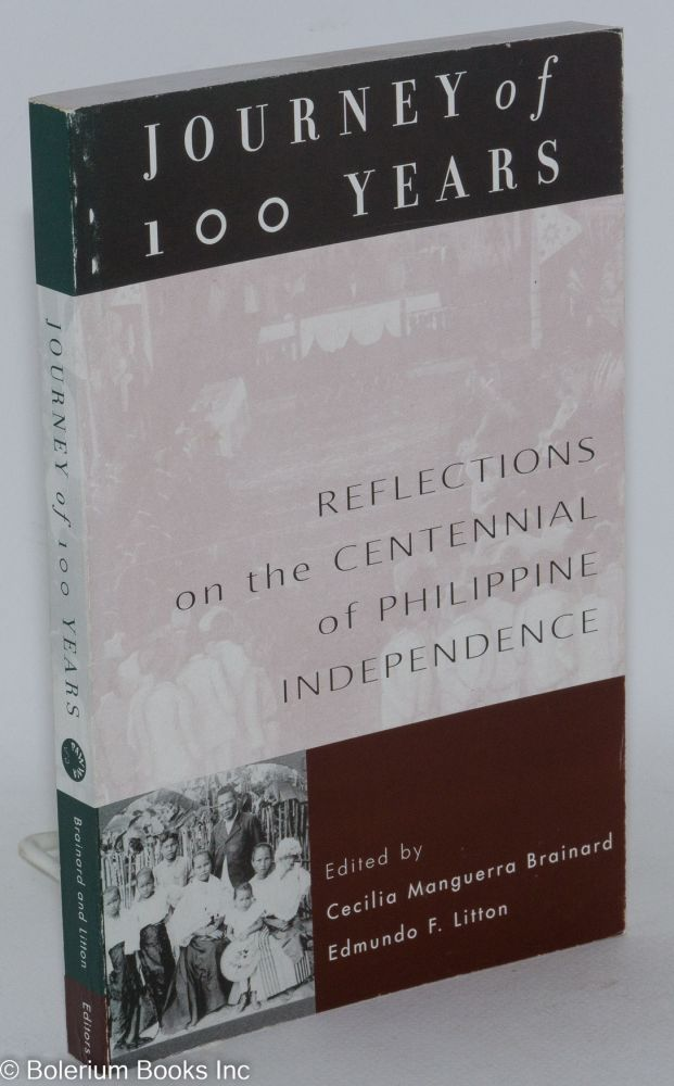 Journey of 100 years, reflections on the centennial of Philippine independence. Cecilia Manguerra Brainard, Edmundo F. Litton.
