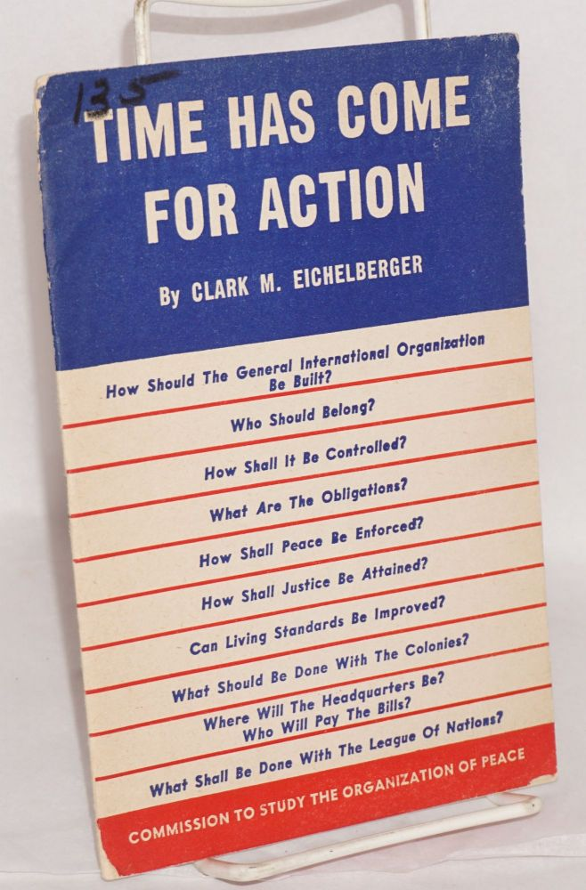 Time has come for action. Clark M. Eichelberger.