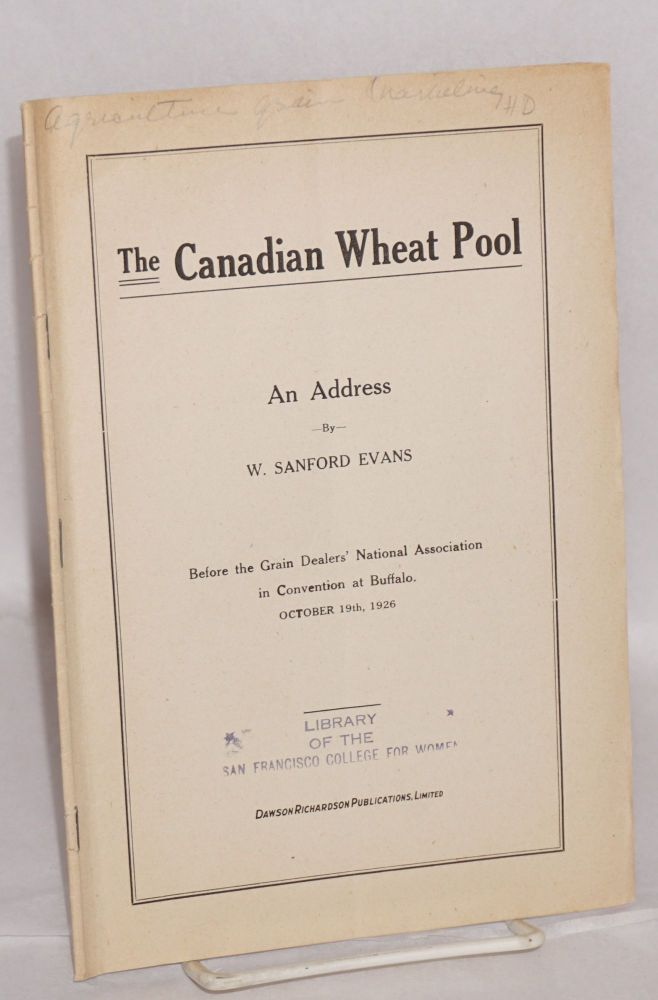 Canadian Wheat Pool. An address... before the Grain Dealers' National Association in convention at Buffalo, October 19th, 1926. W. Sanford Evans.