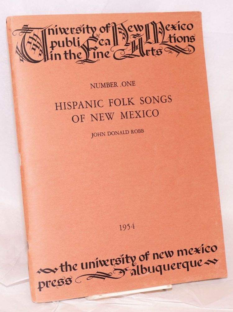 Hispanic Folk Songs of New Mexico; with selected songs collected, transcribed and arranged for voice and piano. John Donald Robb.