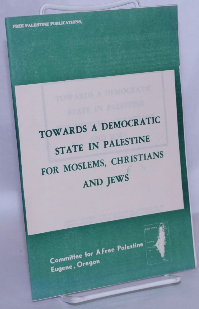 Towards a democratic state in Palestine for Moslems, Christians and Jews. Fateh.