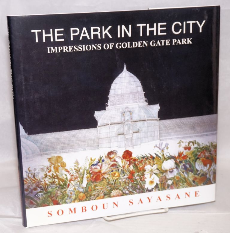 The park in the City: impressions of Golden Gate Park. Somboun Sayasane.