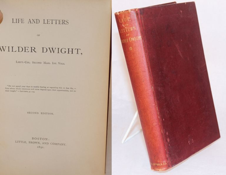 Life and letters of Wilder Dwight, lieut.-col. second Mass. Inf. vols. Second edition. Wilder Dwight.