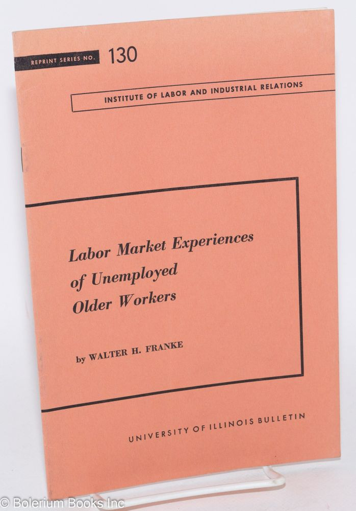 Labor market experiences of unemployed older workers. Walter Henry Franke.