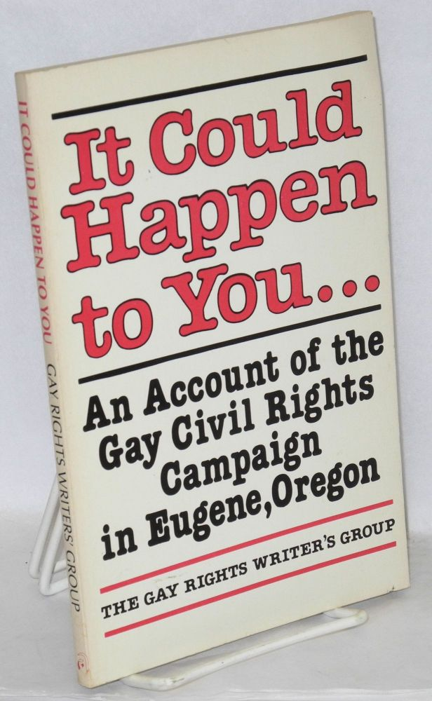 It could happen to you; an account of the gay civil rights campaign in Eugene, Oregon. Gay Rights Writer's Group.