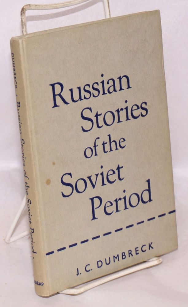 Russian Stories of the Soviet Period: the Accented Texts of Eighteen Stories About Russia. J. C. Dumbreck.