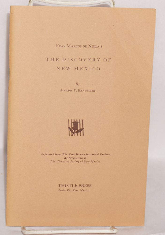 Fray Marcos de Nizza's the discovery of New Mexico. Adolph F. Bandelier.