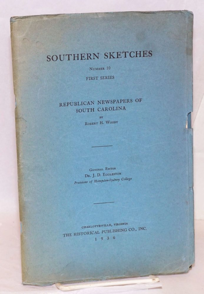 Southern sketches; Republican newspapers of South Carolina. Robert H. Woody.