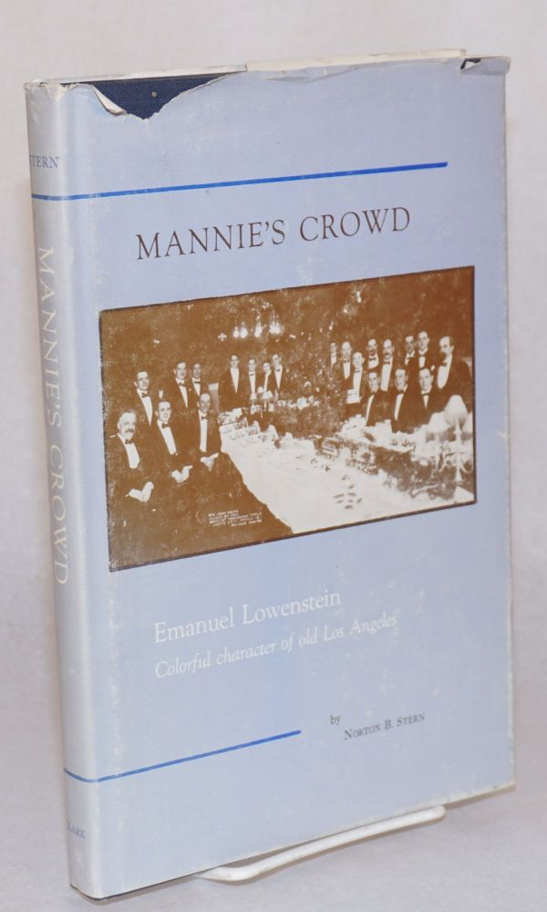 Mannie's crowd; Emanuel Lowenstein, colorful character of old Los Angeles; and a brief diary of te trip to Arizona and life in Tucson of the early 1880s. Norton B. Stern.