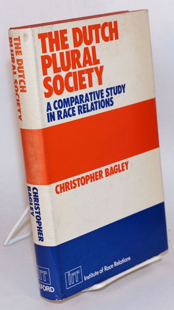 The Dutch Plural Society: a Comparative Study in Race Relations. Christopher Bagley.