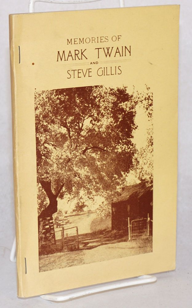 Memories of Mark Twain and Steve Gillis; personal recollections of the famous humorist written by William R. Gillis, brother of Steve Gillis and an intimate associate of Mark Twain; second edition. William R. Gillis.
