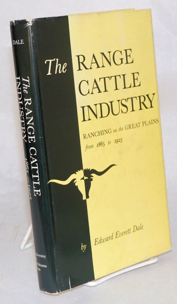 The range cattle industry, ranching on the Great Plains from 1865 to 1925. Edward Everett Dale.