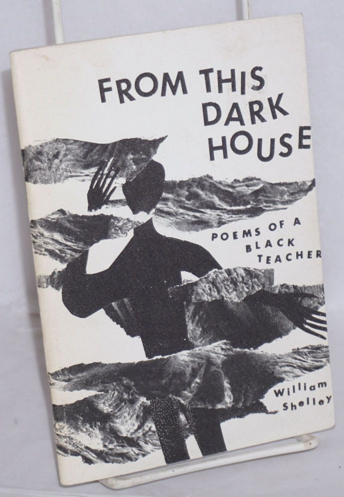 From this dark house; poems of a black teacher. William Shelley.