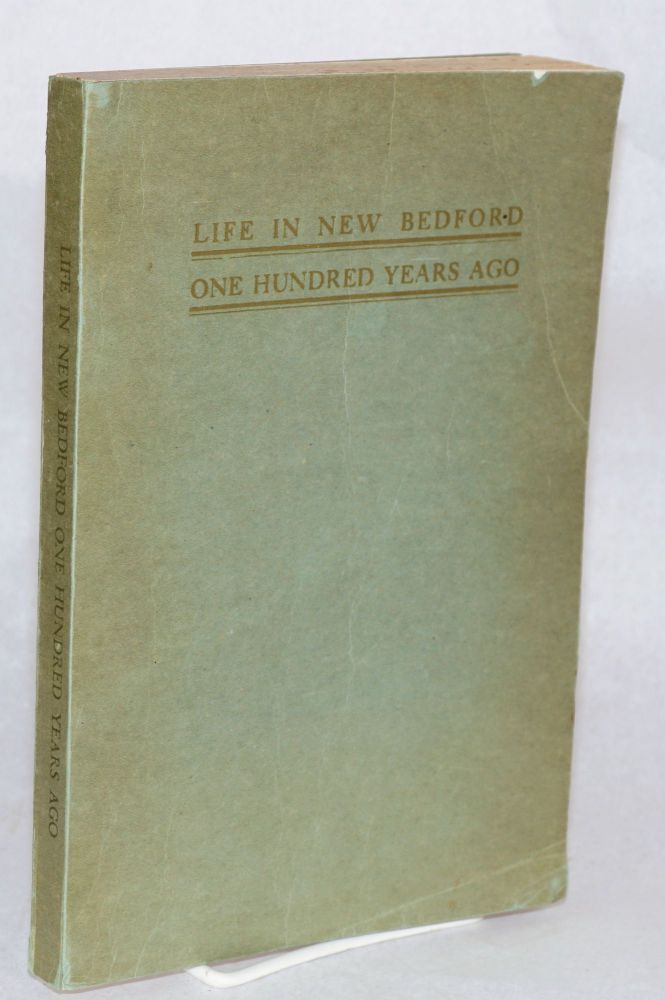 Life in New Bedford a hundred years ago; a chronicle of the social, religious and commercial history of the period as recorded in a diary kept by Joseph R. Anthony. Joseph R. Anthony, Zephaniah W. Pease.
