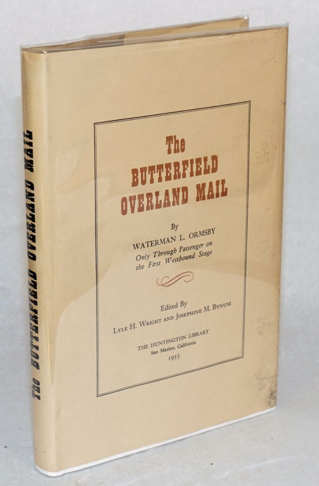 The Butterfield Overland Mail; edited by Lyle H. Wright and Josephine Bynum. Waterman L. Ormsby.