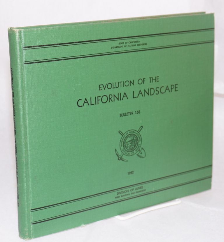 Evolution of the California landscape; State of California Department of Natural Resources Bulletin 158. Norman E. A. Hinds.