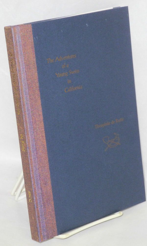 Adventures of a Young Swiss in California: the Gold Rush Account of Theophile de Rutte. Theophile de Rutte.