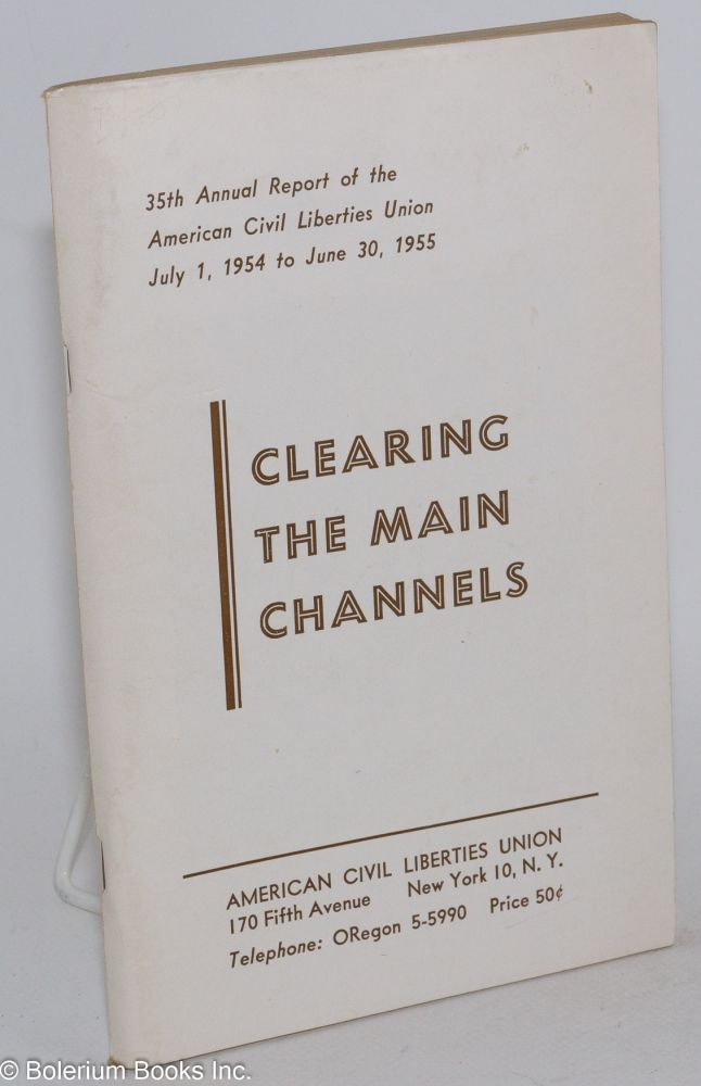 Clearing the main channels, 35th annual report of the American Civil Liberties Union, July 1, 1954 to June 30, 1955. American Civil Liberties Union.