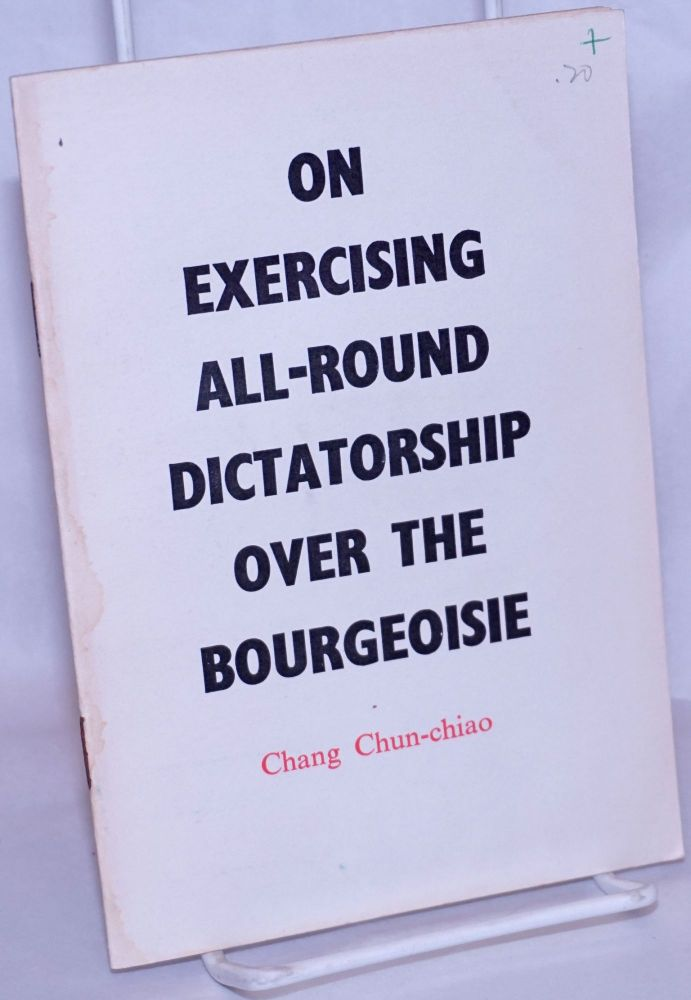 On exercising all-round dictatorship over the bourgeoisie. Chun-chiao Chang.