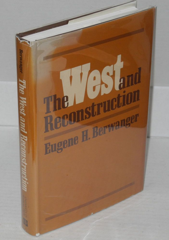 The West and Reconstruction. Eugene H. Berwanger.
