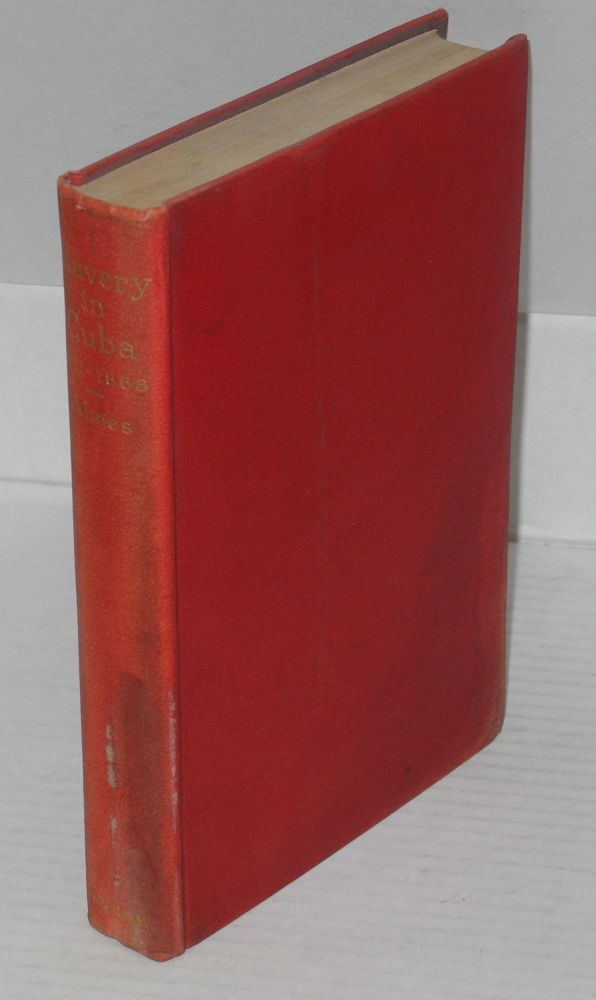 A history of slavery in Cuba 1511 to 1868. Hubert H. S. Aimes, Ph. D., Yale.