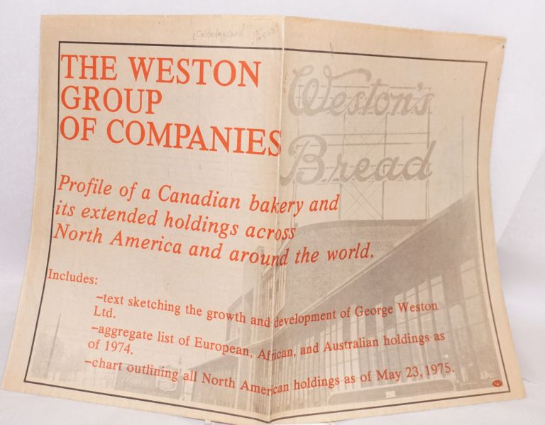 The Weston Group of Companies; Profile of a Canadian Bakery and Its Extended Holdings Across North America and Around the World. Includes - text sketching the growth and development of George Weston Ltd. - aggregate list of European, African, and Australian holdings as of 1974 - chart outlining all North American holdings as of May 23, 1975. David Cubberley, John M. Keyes.