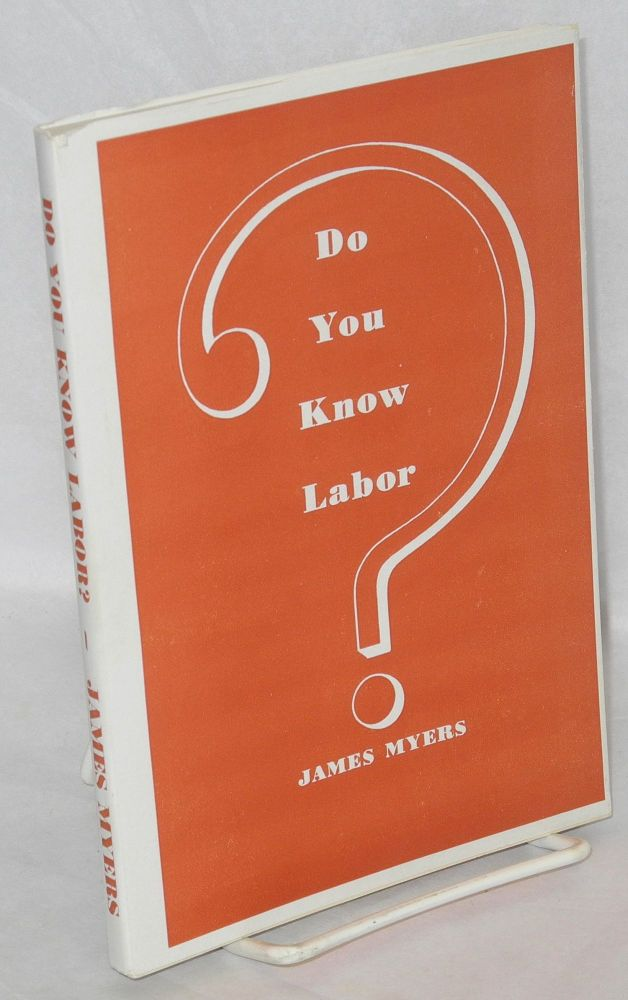 Do you know labor? Facts about the labor movement. James Myers.