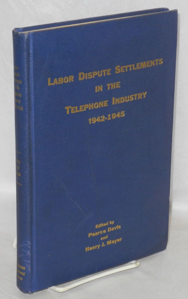 Labor Dispute Settlements in the Telephone Industry 1942-1945. Pearce Davis, Henry J. Meyer, George W. Taylor.