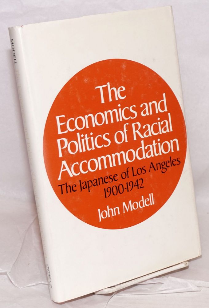 The economics and politics of racial accomodation; the Japanese of Los Angeles, 1900-1942. John Modell.