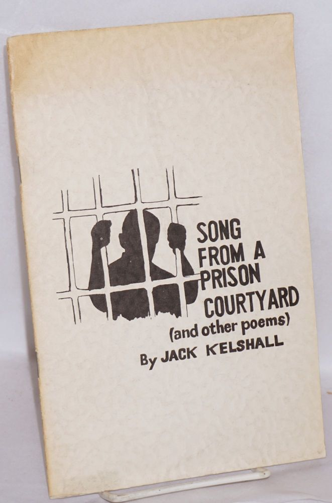 Song From a Prison Courtyard (and Other Poems). Jack Kelshall.