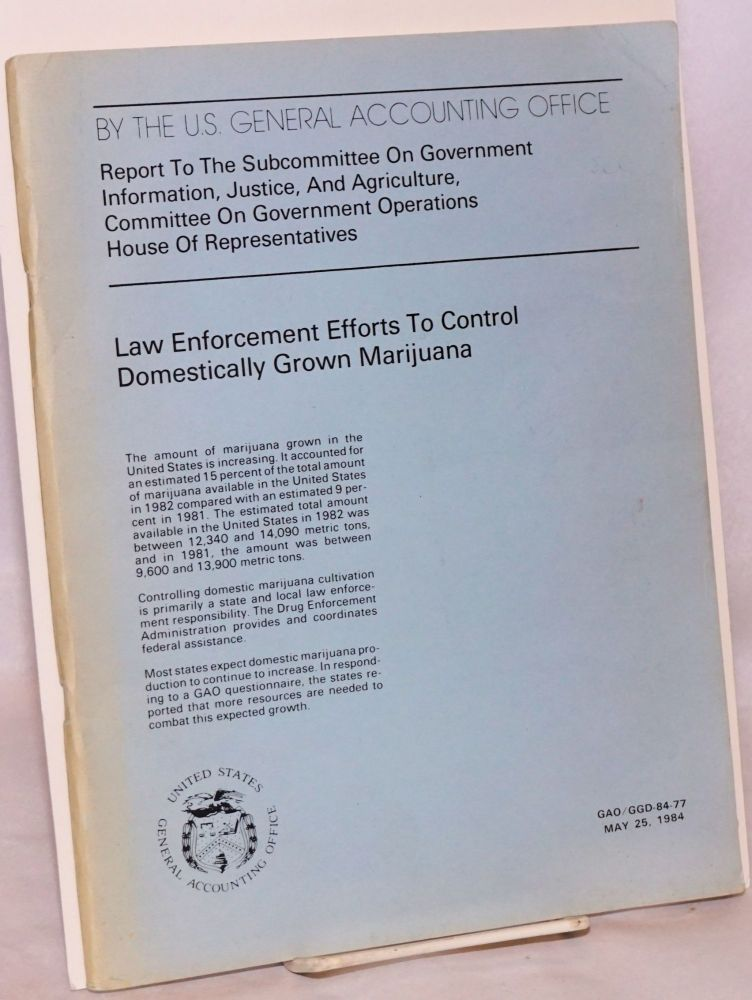 Law Enforcement Efforts to Control Domestically Grown Marijuana. Report to the Subcommittee on Government Information, Justice, and Agriculture, Committee on Government Operations, House of Representatives. United States, General Accounting Office.