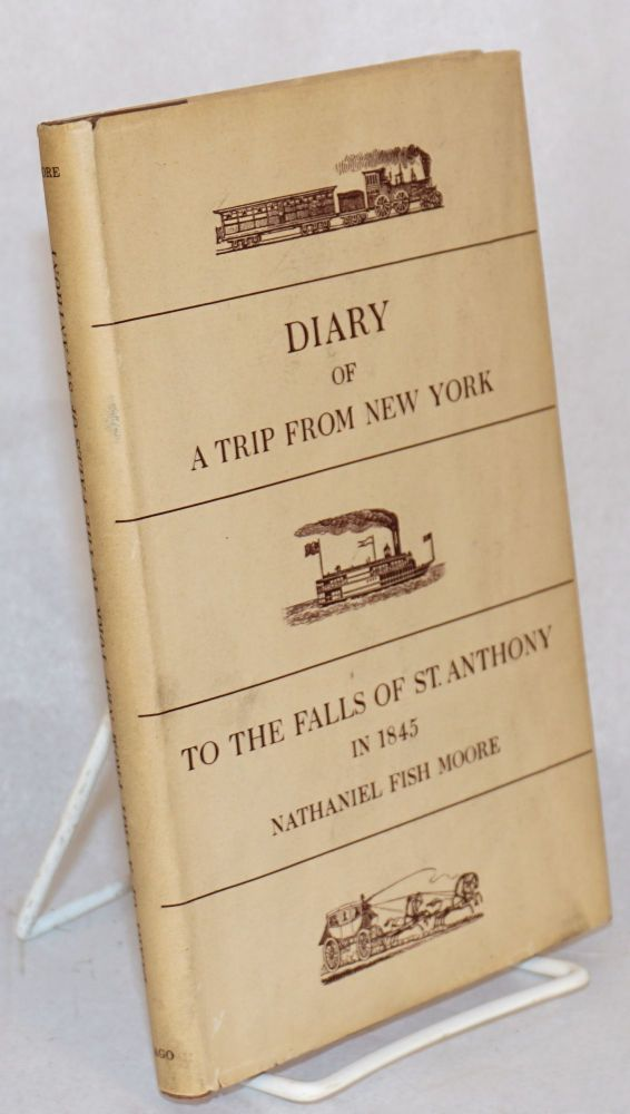 A trip from New York; to the to the falls of St. Anthony in 1845; edited by Stanley Pargellis and Ruth Lapham Butler. Hamilton Fish Moore.
