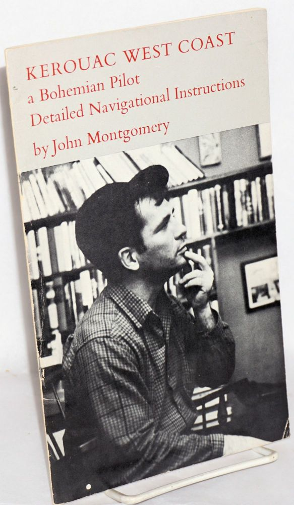 Kerouac West Coast; a Bohemian pilot detailed navigating instructions. John Montgomery.