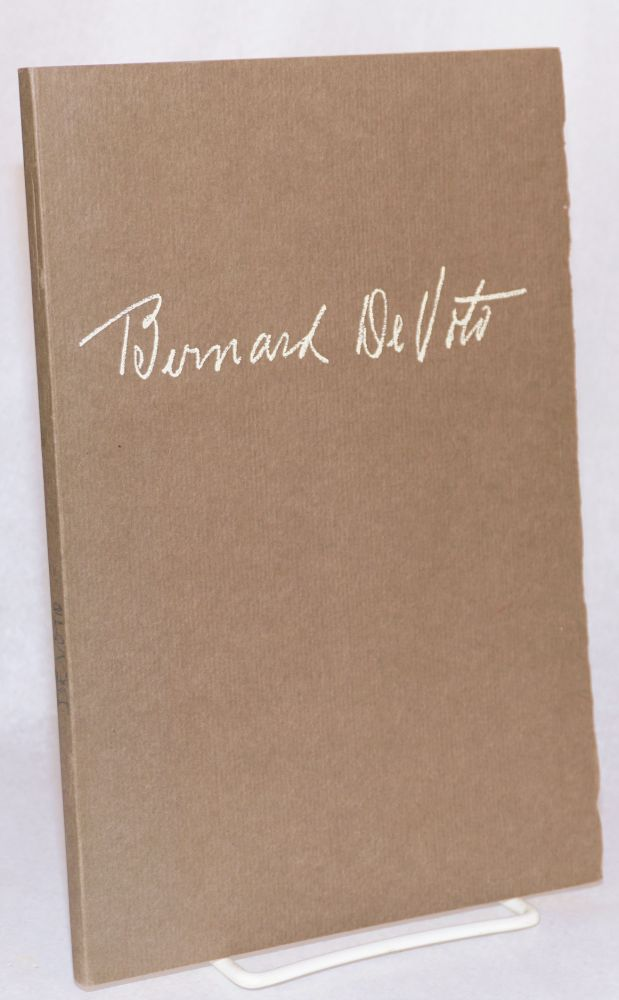 The papers of Bernard De Voto; a description and a checklist of his works with a tribute by Wallace Stegner on the occasion of an exhibition in the Albert M. Bender Room The Stanford Libraries October 1 through November 26, 1960. Bernard De Voto, , Wallace Stegner.