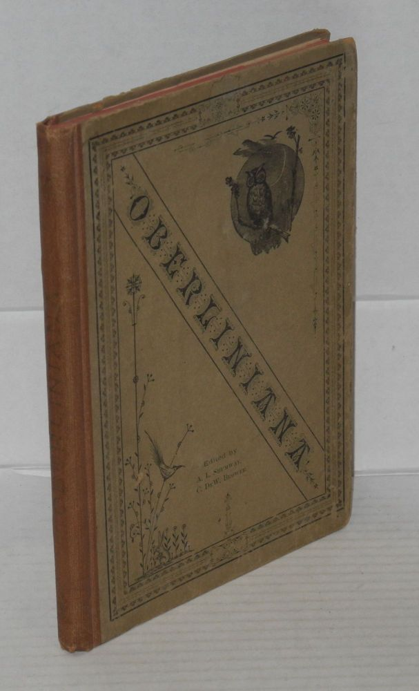 Oberliniana; a jubilee volume of semi-historical anecdotes connected with the past and present of Oberlin College, 1833-1883. A. L. Shumway, '83, C. DeW. Bower, '82.