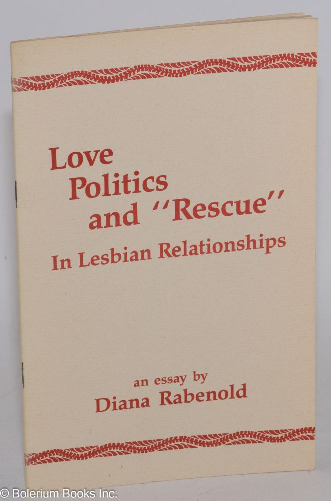 """Love, politics and """"rescue' in lesbian relations an essay. Diana Rabenold."""