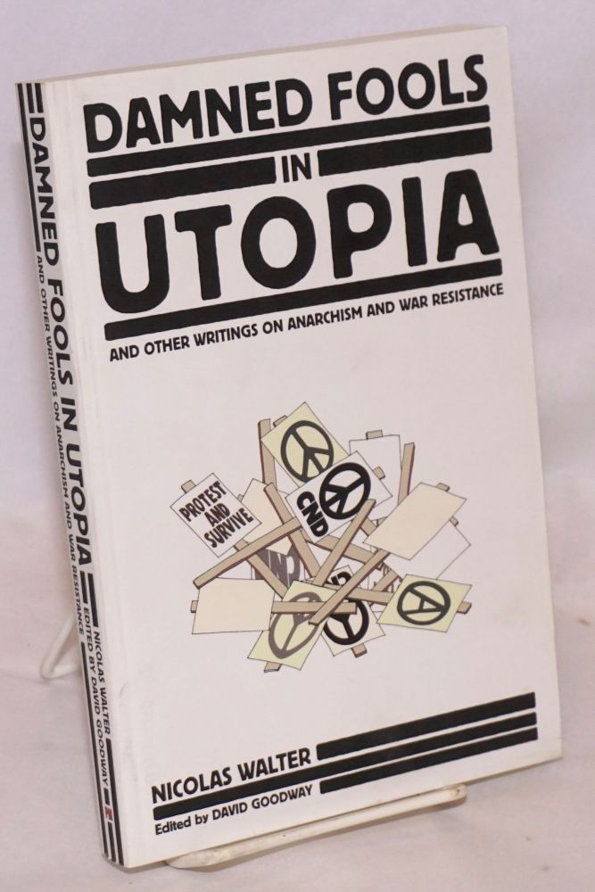 Damned Fools in Utopia: And Other Writings on Anarchism and War Resistance. Nicolas Walter, David Goodway.