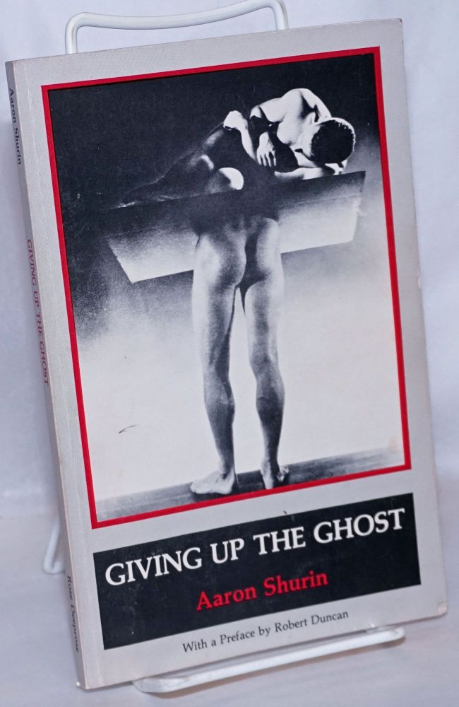 Giving up the ghost. Aaron Shurin, , Robert Duncan.