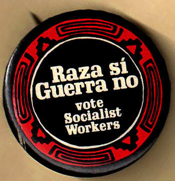 Raza si, guerra no / vote Socialist Worker [pinback button]. Socialist Workers Party.