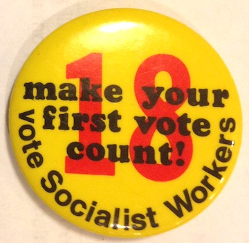 18 / Make your first vote count / Vote Socialist Workers [pinback button]. Socialist Workers Party.