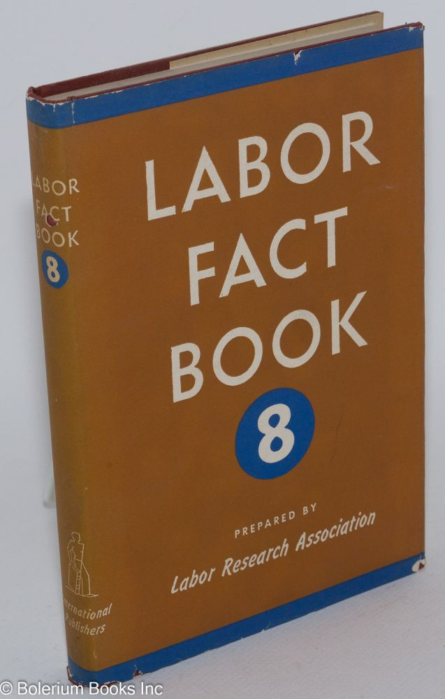 Labor fact book 8. Labor Research Association.