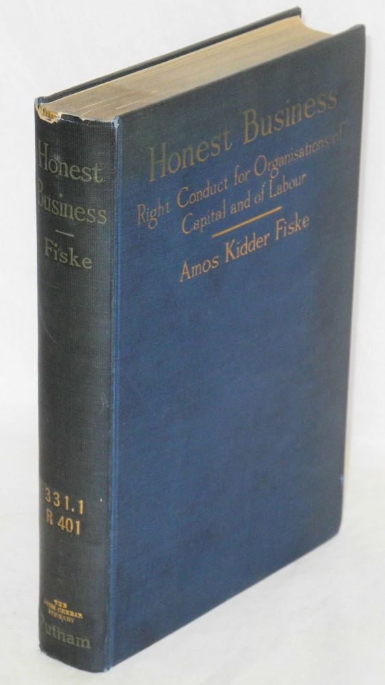 Honest business, right conduct for organisations of capital and labour. Amos Kidder Fiske.