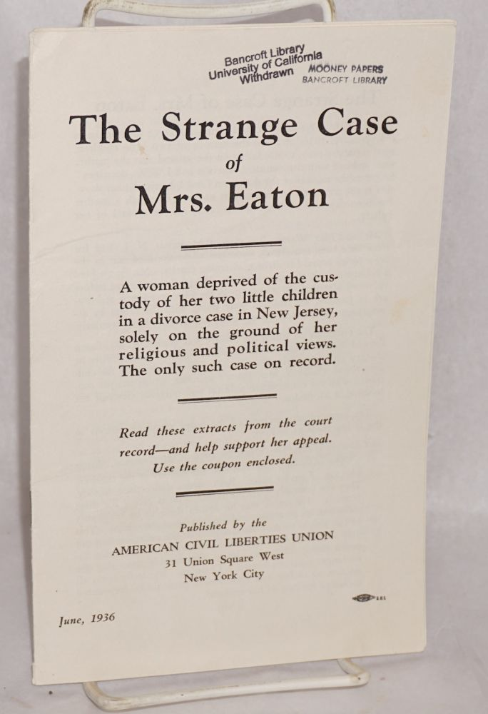 The strange case of Mrs. Eaton; a woman deprived of the custody of her two little children in a divorce case in New Jersey, solely on the ground of her religious and political views. The only such case on record. American Civil Liberties Union.