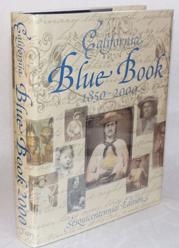 California blue book;; sequicentennial edition 2000; an aofficial directory of the judicial, executive, and legislative deoartments of the California State Government. compilers The Office of the Secretary of the State, Cherylk Brown, Stephen Hummelt, Bernadette McNulty.